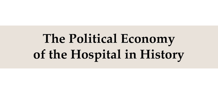 New Book: The Political Economy of the Hospital in History