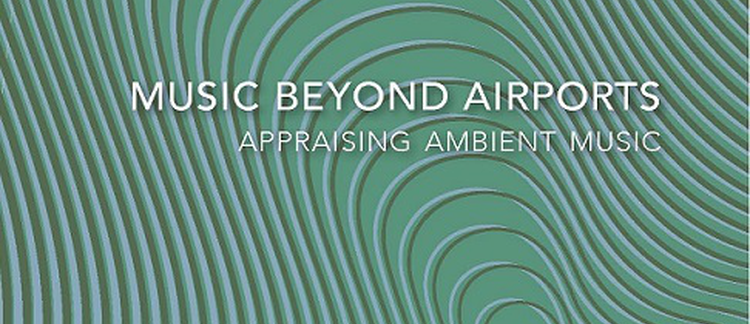 What role does ambient music have in society and in musical culture? A new book explores how the genre has developed over the last 40 years